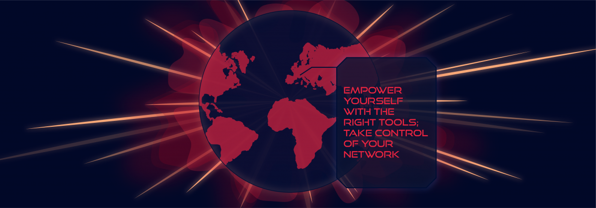 Empower yourself with the right tools; take control of your network